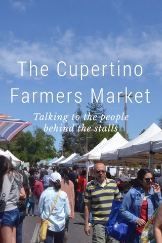 The Cupertino Farmers Market Talking to the people behind the stalls