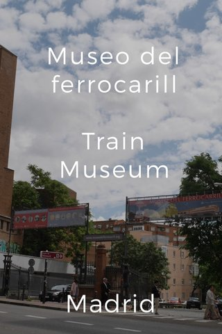 Museo del ferrocarill Train Museum Madrid