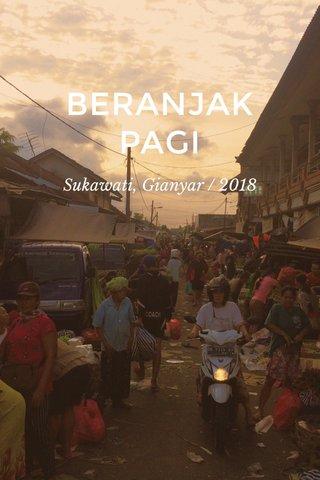 BERANJAK PAGI Sukawati, Gianyar / 2018