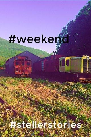 #weekend #stellerstories