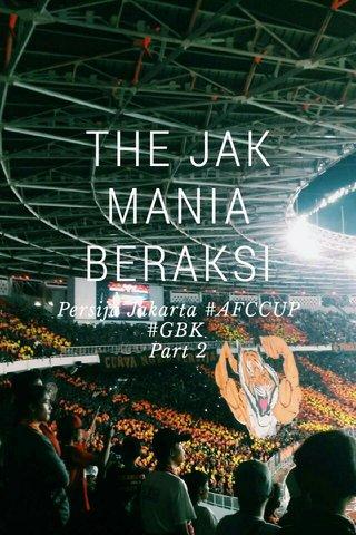 THE JAK MANIA BERAKSI Persija Jakarta #AFCCUP #GBK Part 2