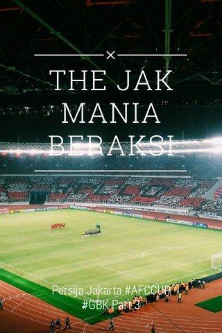 THE JAK MANIA BERAKSI Persija Jakarta #AFCCUP #GBK Part 3