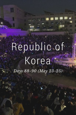 Republic of Korea Days 88-90 (May 23-25)