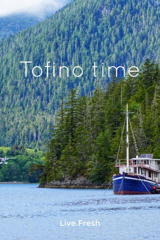 Tofino time Live.Fresh