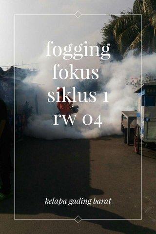 fogging fokus siklus 1 rw 04 kelapa gading barat