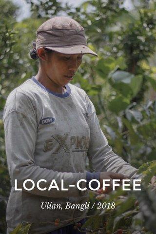 LOCAL-COFFEE Ulian, Bangli / 2018