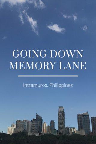GOING DOWN MEMORY LANE Intramuros, Philippines