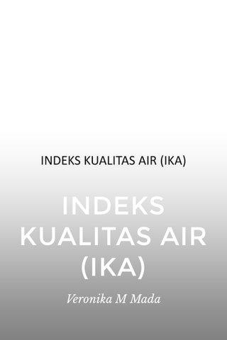 INDEKS KUALITAS AIR (IKA) Veronika M Mada