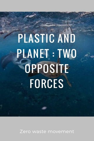 PLASTIC AND PLANET : TWO OPPOSITE FORCES Zero waste movement