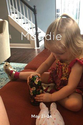 Maddie May 21-24