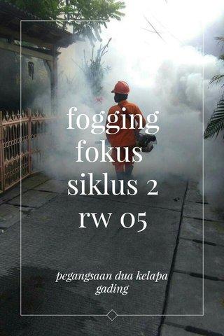 fogging fokus siklus 2 rw 05 pegangsaan dua kelapa gading