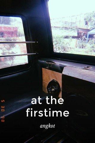 at the firstime angkot