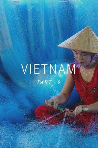 VIETNAM PART - 2