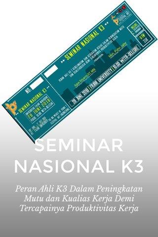 SEMINAR NASIONAL K3 Peran Ahli K3 Dalam Peningkatan Mutu dan Kualias Kerja Demi Tercapainya Produktivitas Kerja