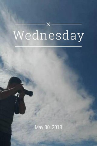 Wednesday May 30, 2018