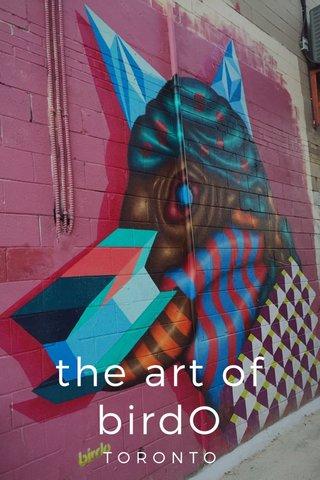 the art of birdO TORONTO