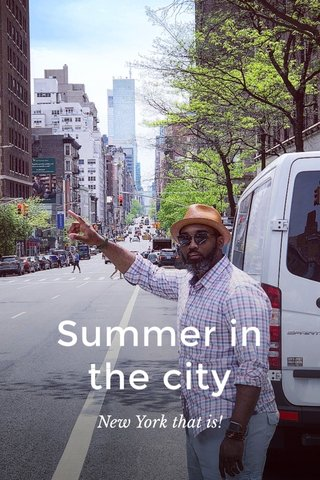 Summer in the city New York that is!