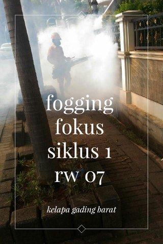 fogging fokus siklus 1 rw 07 kelapa gading barat