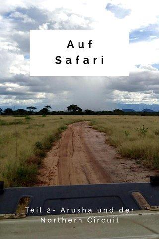 Auf Safari Teil 2- Arusha und der Northern Circuit