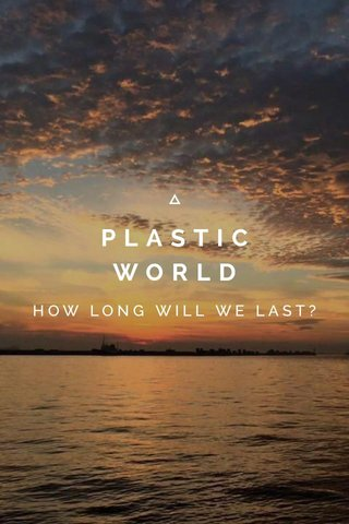 PLASTIC WORLD HOW LONG WILL WE LAST?