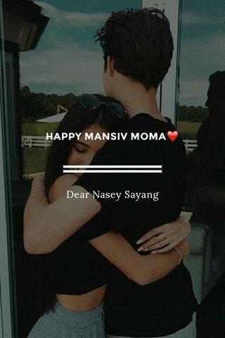 HAPPY MANSIV MOMA❤ Dear Nasey Sayang