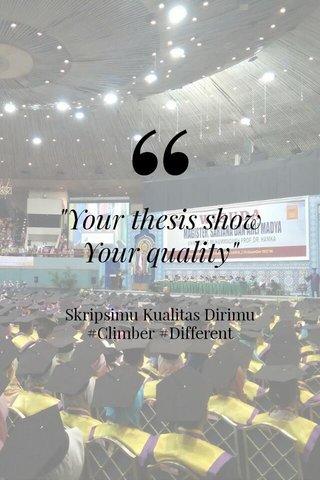 """Your thesis show Your quality"" Skripsimu Kualitas Dirimu #Climber #Different"