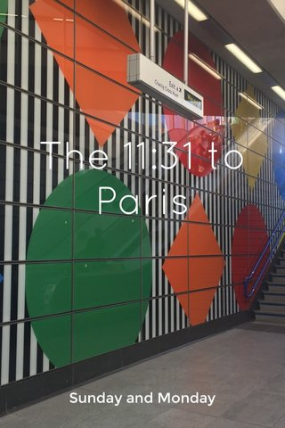 The 11:31 to Paris Sunday and Monday