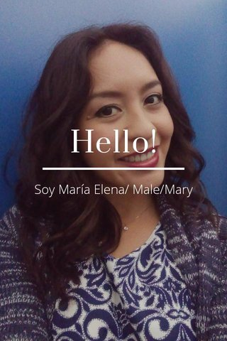 Hello! Soy María Elena/ Male/Mary