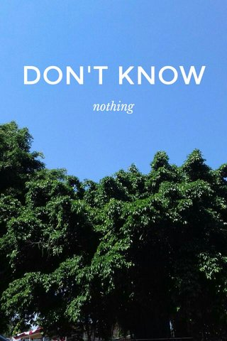 DON'T KNOW nothing