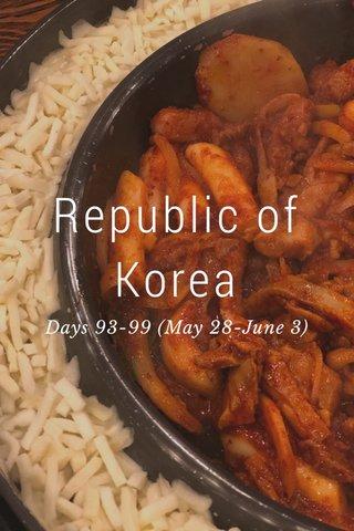 Republic of Korea Days 93-99 (May 28-June 3)