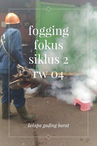 fogging fokus siklus 2 rw 04 kelapa gading barat