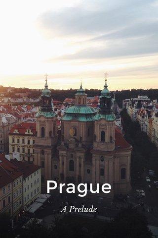 Prague A Prelude