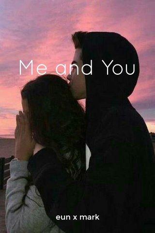 Me and You eun x mark