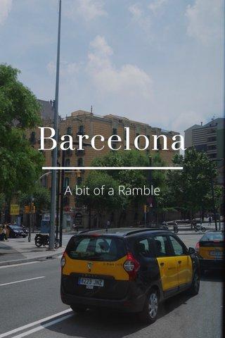 Barcelona A bit of a Ramble