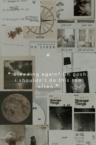 ❝ Bleeding again? Oh gosh, i shouldn't do this too often.❞