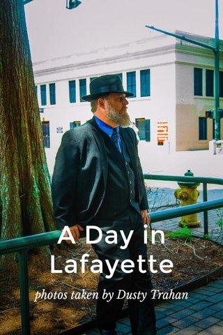 A Day in Lafayette photos taken by Dusty Trahan