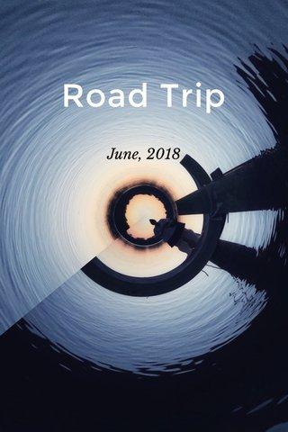 Road Trip June, 2018