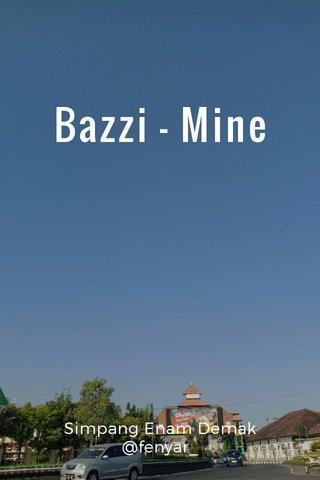 Bazzi - Mine Simpang Enam Demak @fenyar_