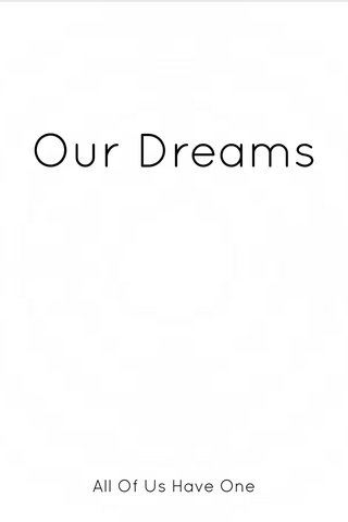 Our Dreams All Of Us Have One