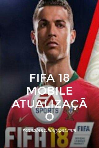 FIFA 18 MOBILE ATUALIZAÇÃO resmubinz.blogspot.com