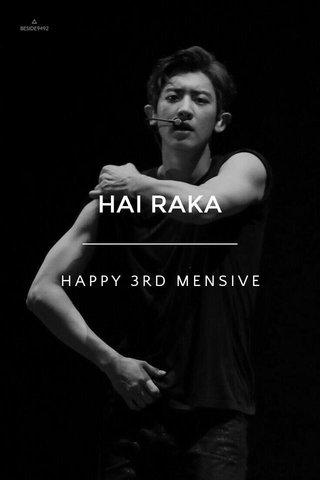 HAI RAKA HAPPY 3RD MENSIVE