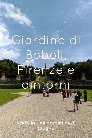Giardino di Boboli, Firenze e dintorni Scatti in una domenica di Giugno