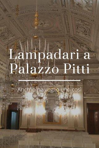 Lampadari a Palazzo Pitti Anch'io ne voglio uno così