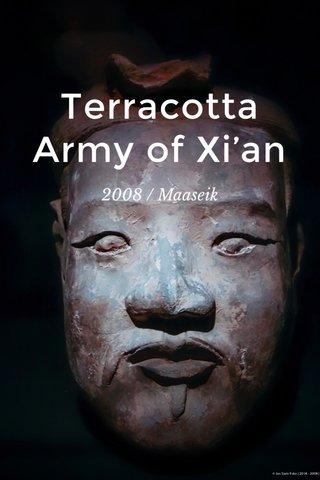 Terracotta Army of Xi'an 2008 / Maaseik