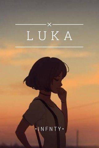 LUKA •INFNTY•