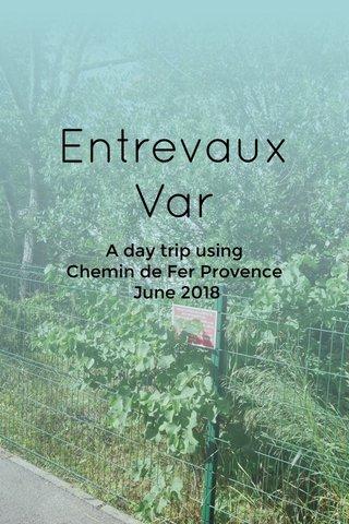 Entrevaux Var A day trip using Chemin de Fer Provence June 2018