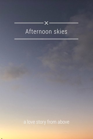 Afternoon skies a love story from above