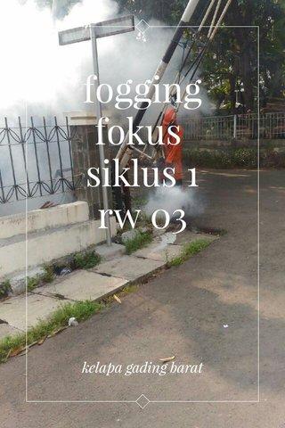 fogging fokus siklus 1 rw 03 kelapa gading barat
