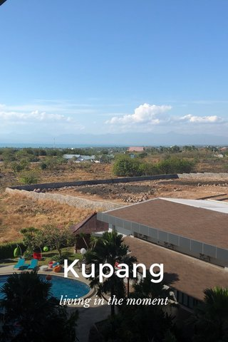 Kupang living in the moment