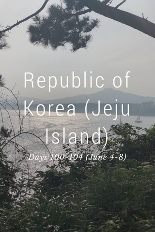 Republic of Korea (Jeju Island) Days 100-104 (June 4-8)